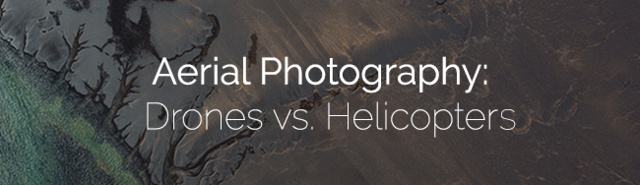 Aerial Photography: Drones vs. Helicopters